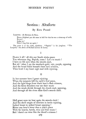 Ford was the first editor to publish (and pay for) a poem of Pound in a journal: it was Pound's experiment in the sestina. Pound would say that those who said that troubadour verse could not be written in modern English were wrong. The question whether they should be, was entirely different.